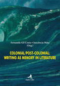 Colonial / Post-colonial writing as memory in literature, par Fernanda Gil & Inocência Mata (Org.)