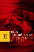 Corpo de Baile, vol. 1 (Campo Geral • Uma estória de amor • A estória de Lélio e Lina), par João   Guimarães Rosa