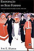 Emancipação do sexo feminino. Aluta pelos direitos da mulher noBrasil 1850-1940, par June E. Hahner